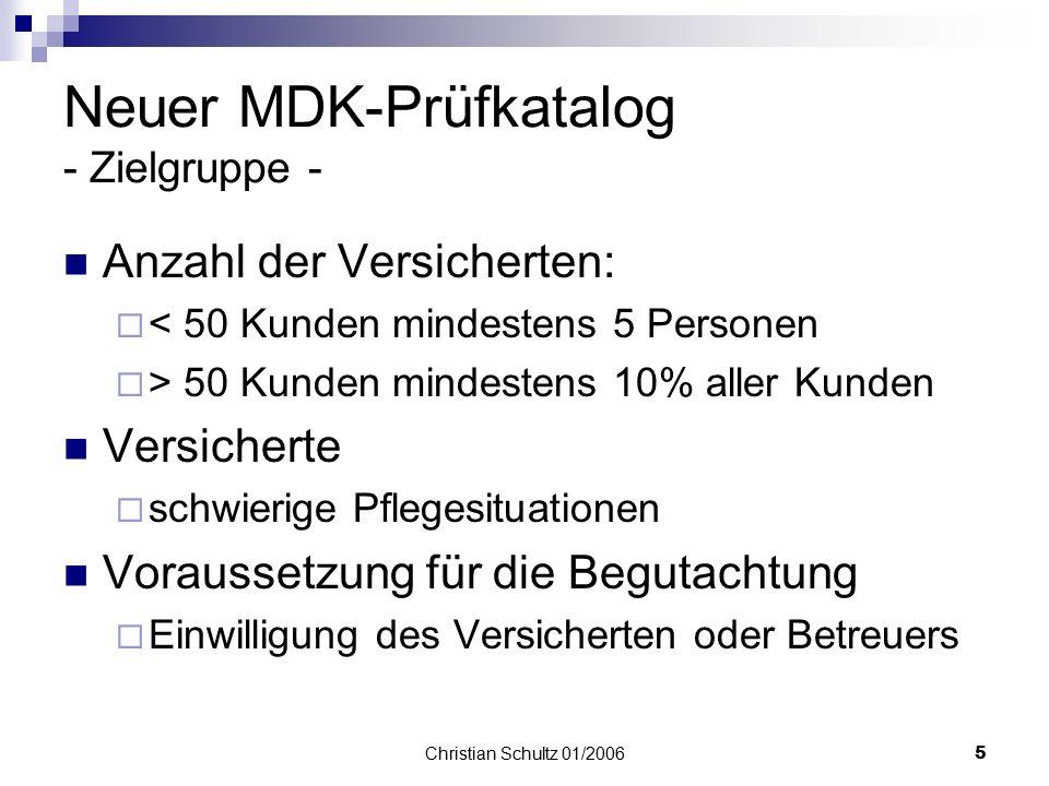 Christian Schultz 01/20064 Neuer MDK-Prüfkatalog - Aufbau - Ausschluss:  Fragen die eigens im HeimG oder anderen Verordnungen geregelt sind und von a