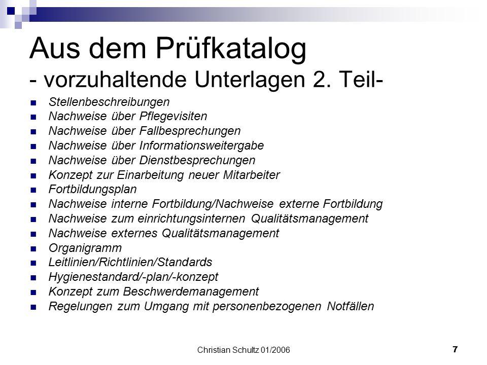 Christian Schultz 01/20066 Aus dem Prüfkatalog - vorzuhaltende Unterlagen 1. Teil- LQV - Leistungs- und Qualitätsvereinbarung nach § 80a SGB XI (nur s