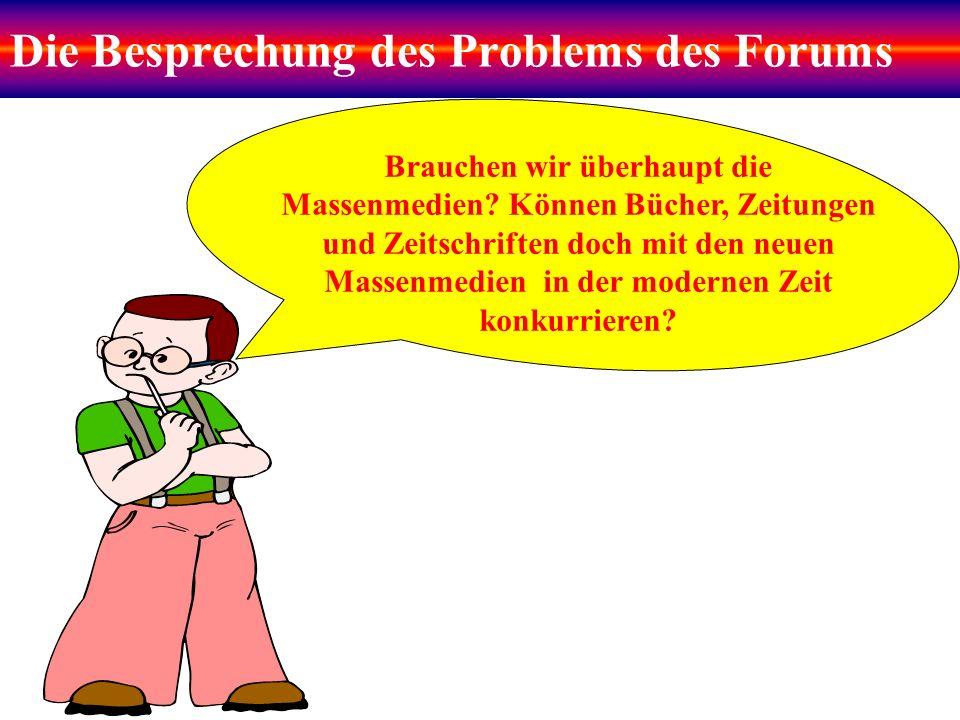 Die Besprechung des Problems des Forums Brauchen wir überhaupt die Massenmedien.