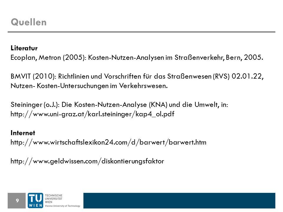 Quellen 9 Literatur Ecoplan, Metron (2005): Kosten-Nutzen-Analysen im Straßenverkehr, Bern, 2005.