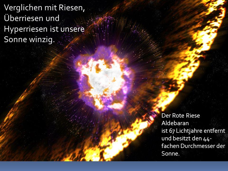 Der Rote Riese Aldebaran ist 67 Lichtjahre entfernt und besitzt den 44- fachen Durchmesser der Sonne.