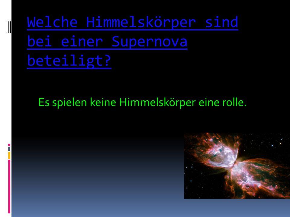 Welche Himmelskörper sind bei einer Supernova beteiligt? Es spielen keine Himmelskörper eine rolle.