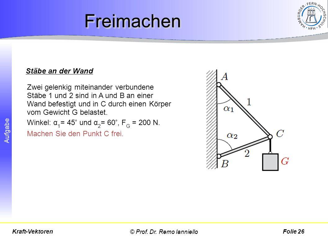 Aufgabe FreimachenFreimachen © Prof. Dr. Remo IannielloFolie 26Kraft-Vektoren Zwei gelenkig miteinander verbundene Stäbe 1 und 2 sind in A und B an ei