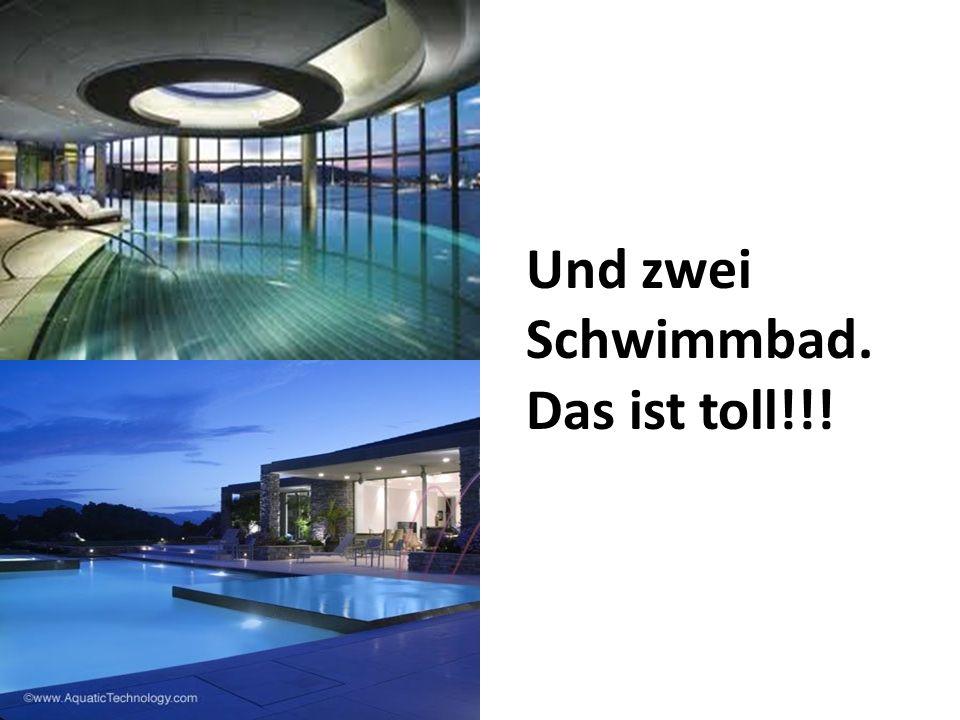 Und zwei Schwimmbad. Das ist toll!!!