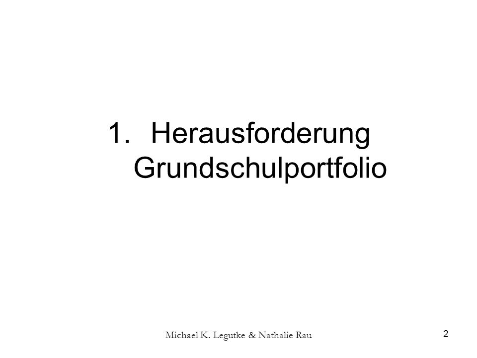 Michael K. Legutke & Nathalie Rau 2 1.Herausforderung Grundschulportfolio