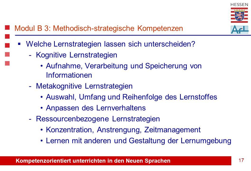 Kompetenzorientiert unterrichten in den Neuen Sprachen 17 Modul B 3: Methodisch-strategische Kompetenzen  Welche Lernstrategien lassen sich unterscheiden.
