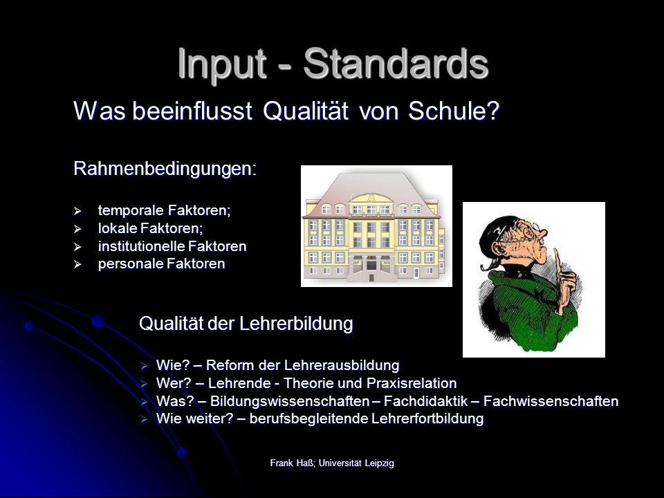 Frank Haß; Universität Leipzig Input - Standards Was beeinflusst Qualität von Schule.
