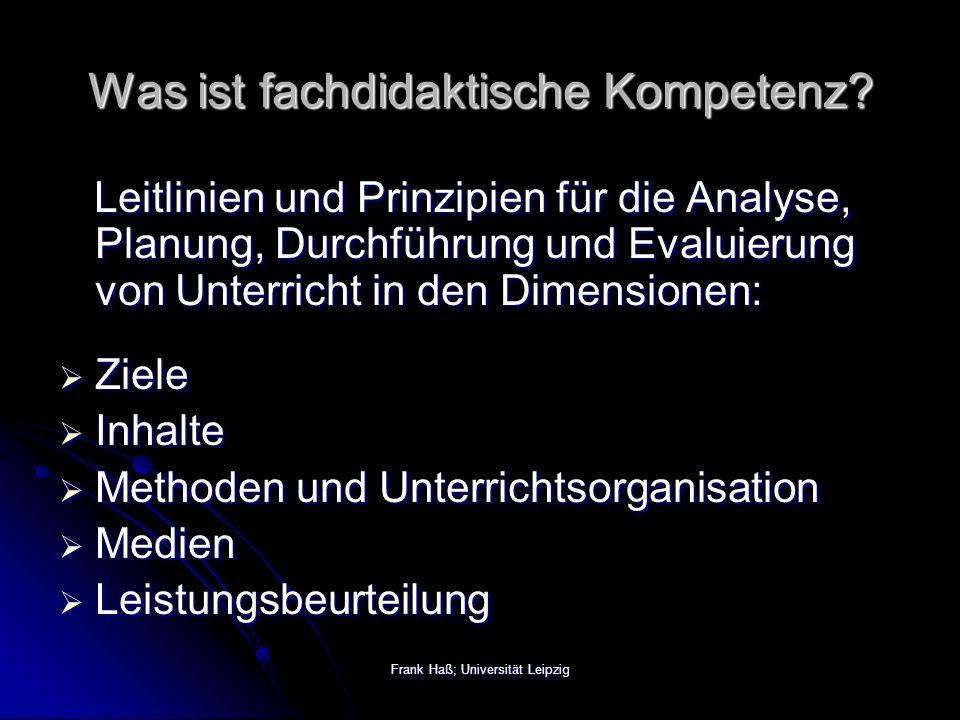 Frank Haß; Universität Leipzig Was ist fachdidaktische Kompetenz.