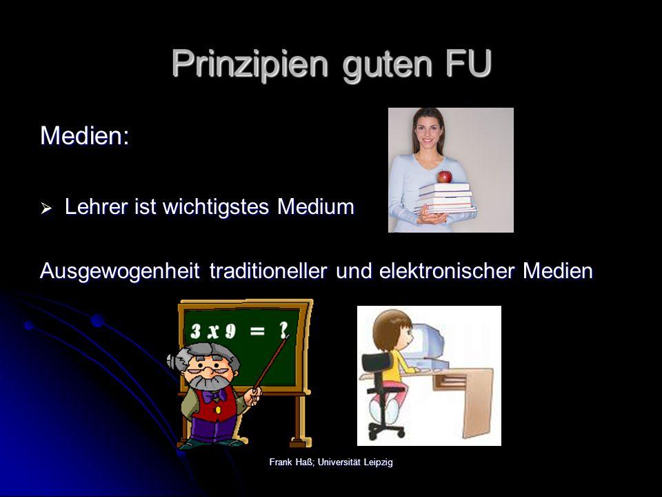 Frank Haß; Universität Leipzig Prinzipien guten FU Medien:  Lehrer ist wichtigstes Medium Ausgewogenheit traditioneller und elektronischer Medien