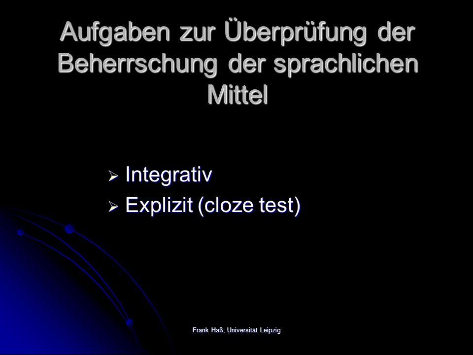 Frank Haß; Universität Leipzig Aufgaben zur Überprüfung der Beherrschung der sprachlichen Mittel  Integrativ  Explizit (cloze test)
