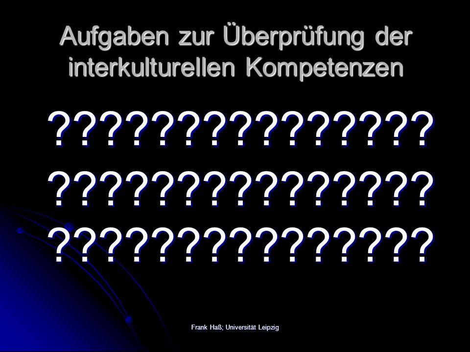 Frank Haß; Universität Leipzig Aufgaben zur Überprüfung der interkulturellen Kompetenzen .