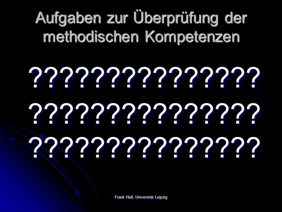 Frank Haß; Universität Leipzig Aufgaben zur Überprüfung der methodischen Kompetenzen ??????????????.