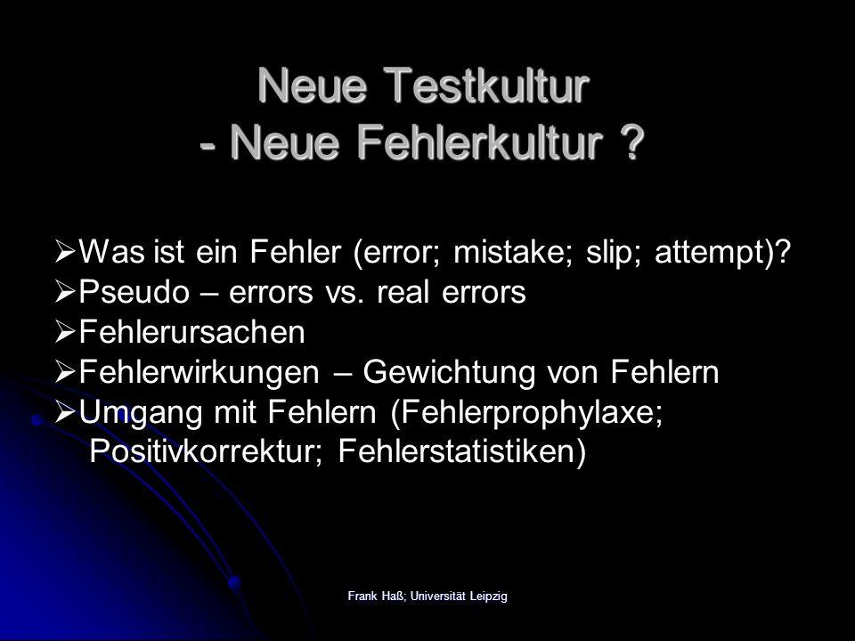 Frank Haß; Universität Leipzig Neue Testkultur - Neue Fehlerkultur .