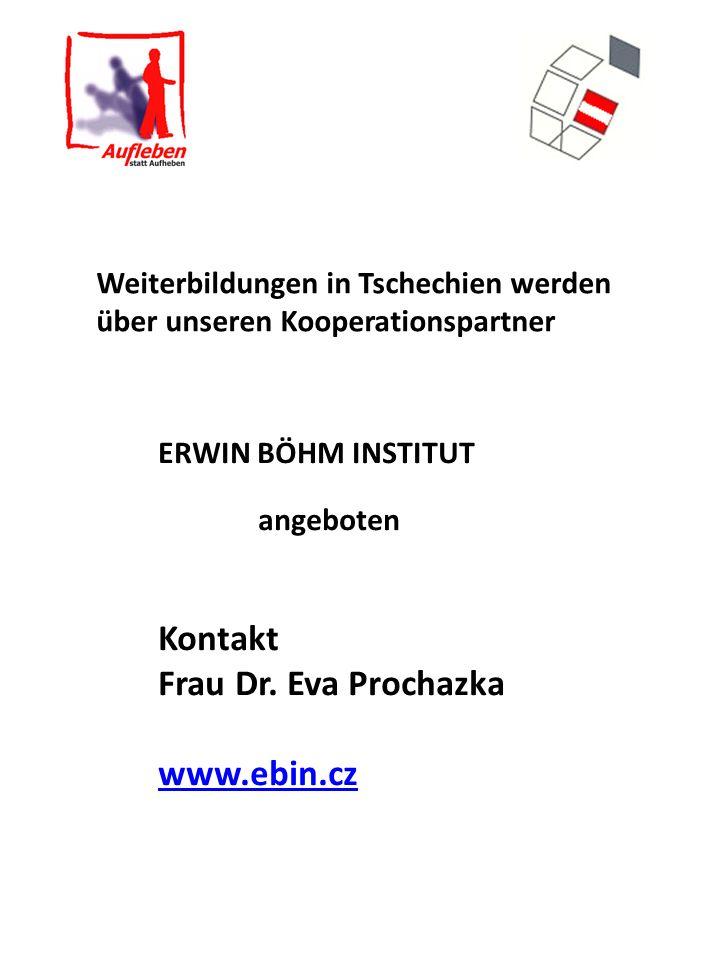 ERWIN BÖHM INSTITUT angeboten Kontakt Frau Dr. Eva Prochazka www.ebin.cz Weiterbildungen in Tschechien werden über unseren Kooperationspartner
