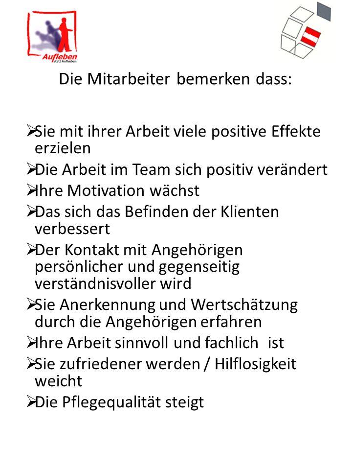 Die Mitarbeiter bemerken dass:  Sie mit ihrer Arbeit viele positive Effekte erzielen  Die Arbeit im Team sich positiv verändert  Ihre Motivation wä