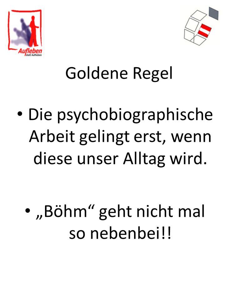 """Goldene Regel Die psychobiographische Arbeit gelingt erst, wenn diese unser Alltag wird. """"Böhm"""" geht nicht mal so nebenbei!!"""