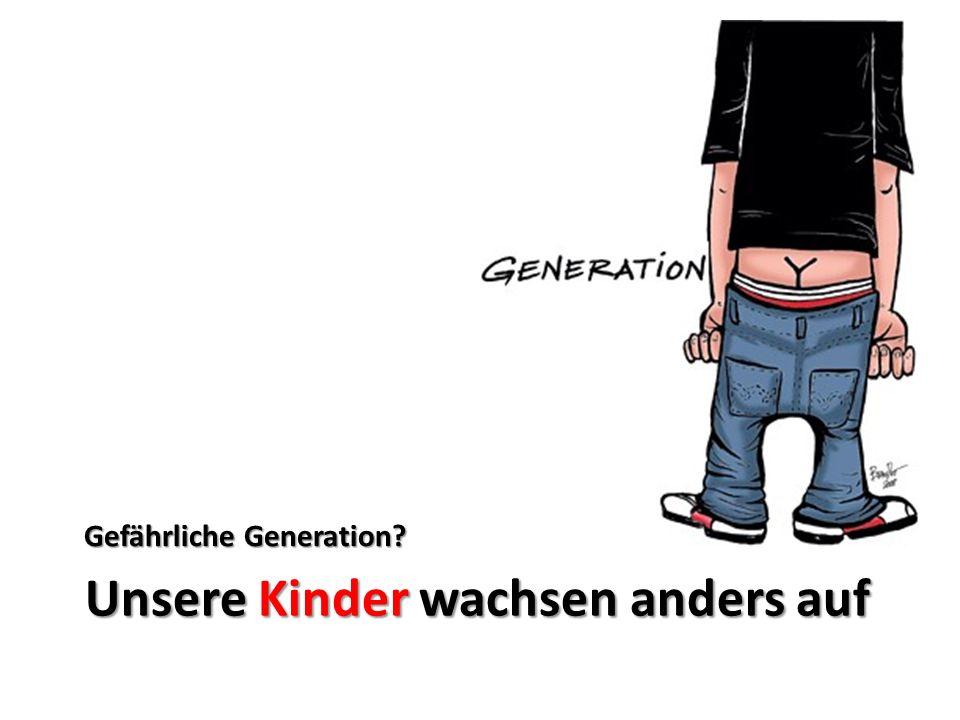 Unsere Kinder wachsen anders auf Gefährliche Generation