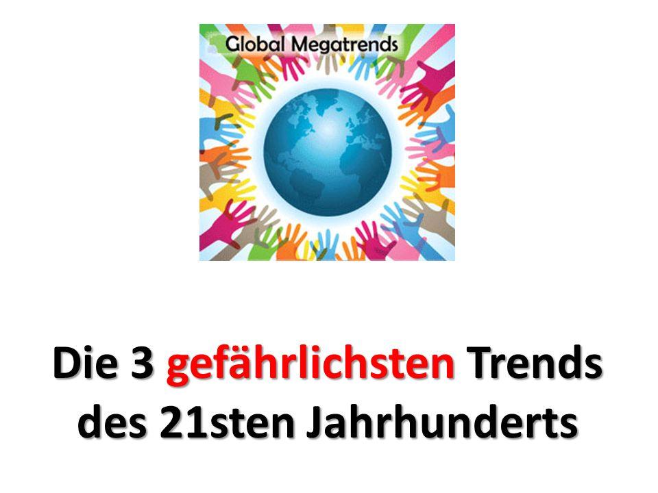 Die 3 gefährlichsten Trends des 21sten Jahrhunderts