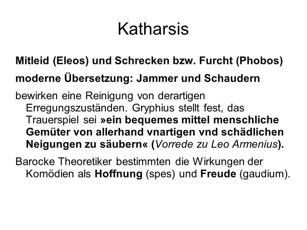 Katharsis Mitleid (Eleos) und Schrecken bzw. Furcht (Phobos) moderne Übersetzung: Jammer und Schaudern bewirken eine Reinigung von derartigen Erregung