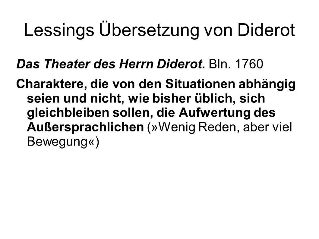 Lessings Übersetzung von Diderot Das Theater des Herrn Diderot. Bln. 1760 Charaktere, die von den Situationen abhängig seien und nicht, wie bisher übl