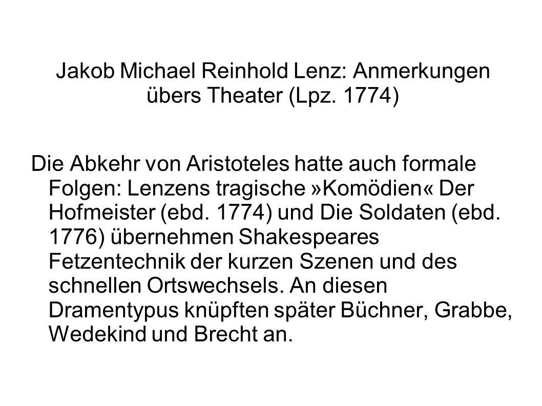 Jakob Michael Reinhold Lenz: Anmerkungen übers Theater (Lpz. 1774) Die Abkehr von Aristoteles hatte auch formale Folgen: Lenzens tragische »Komödien«
