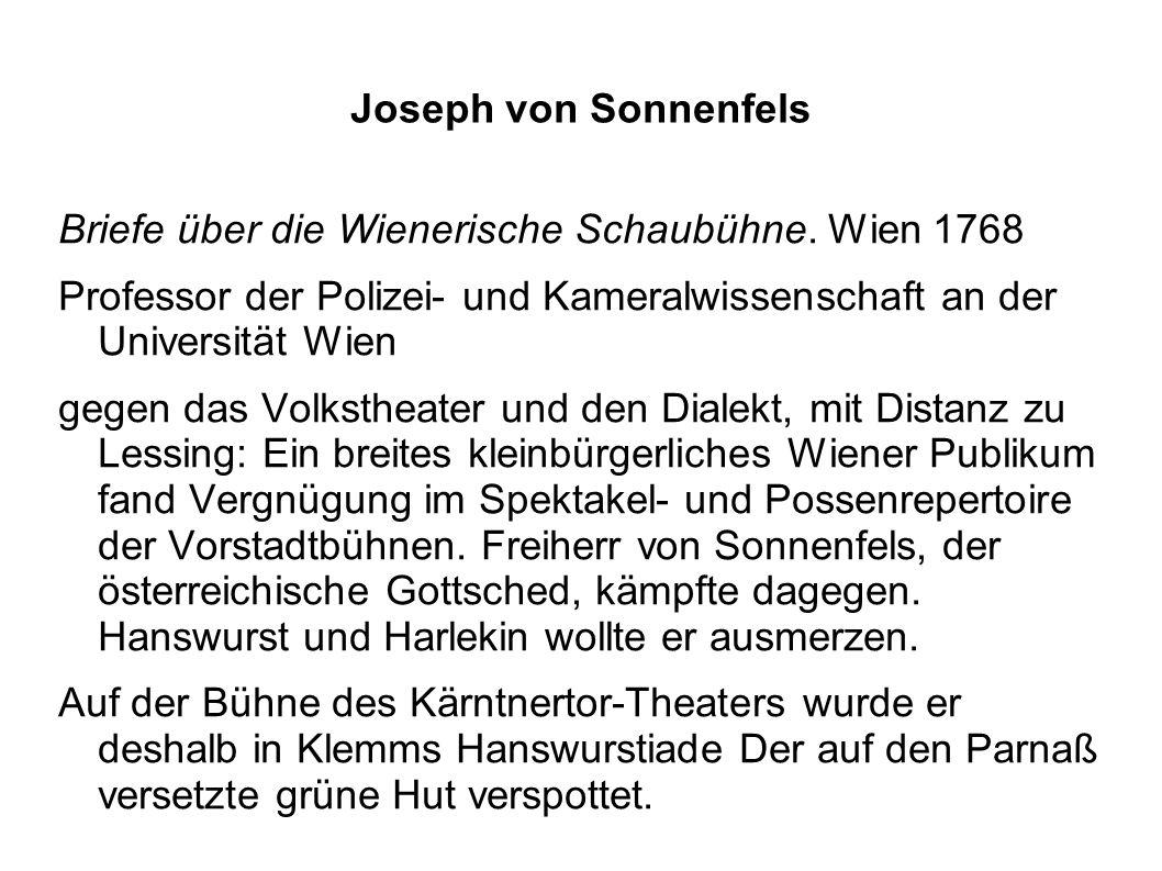Joseph von Sonnenfels Briefe über die Wienerische Schaubühne. Wien 1768 Professor der Polizei- und Kameralwissenschaft an der Universität Wien gegen d