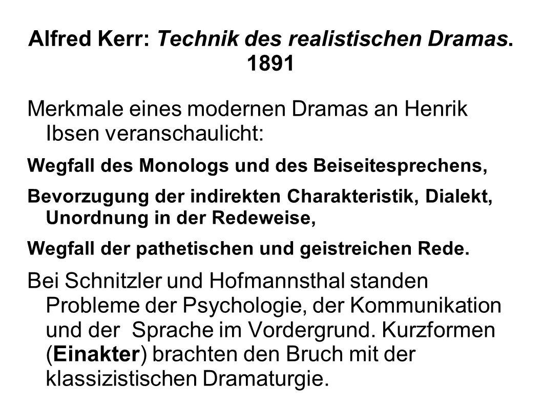 Alfred Kerr: Technik des realistischen Dramas. 1891 Merkmale eines modernen Dramas an Henrik Ibsen veranschaulicht: Wegfall des Monologs und des Beise