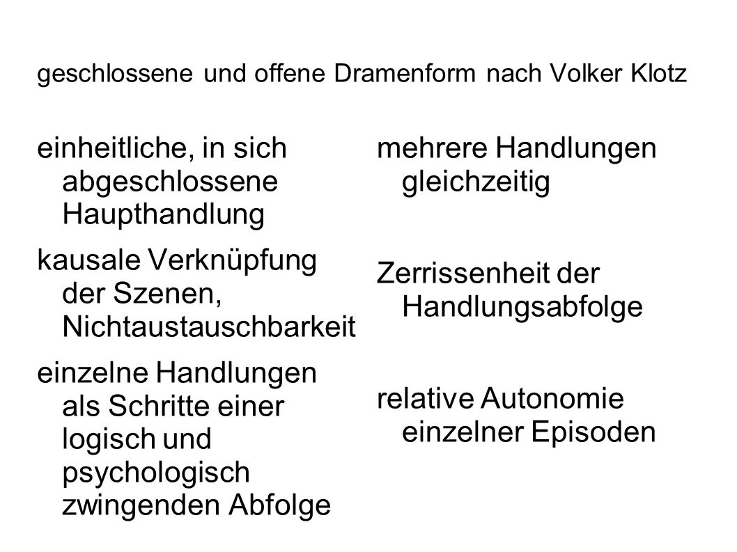 geschlossene und offene Dramenform nach Volker Klotz einheitliche, in sich abgeschlossene Haupthandlung kausale Verknüpfung der Szenen, Nichtaustausch