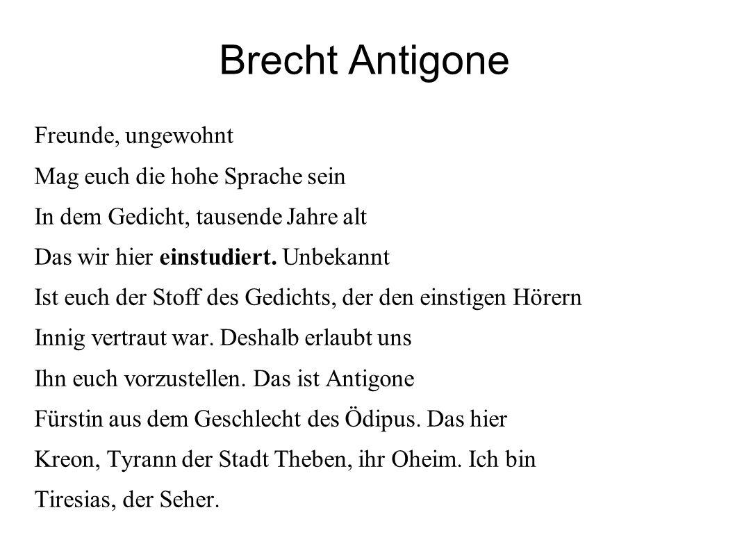 Brecht Antigone Freunde, ungewohnt Mag euch die hohe Sprache sein In dem Gedicht, tausende Jahre alt Das wir hier einstudiert. Unbekannt Ist euch der