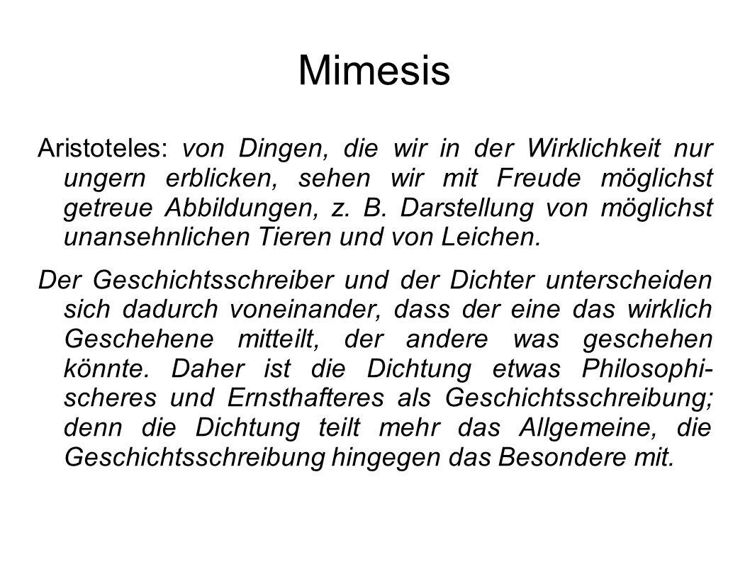 Mimesis Aristoteles: von Dingen, die wir in der Wirklichkeit nur ungern erblicken, sehen wir mit Freude möglichst getreue Abbildungen, z. B. Darstellu