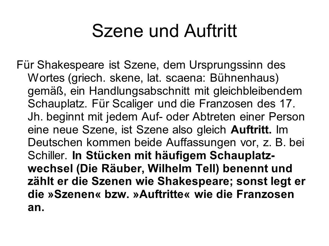 Szene und Auftritt Für Shakespeare ist Szene, dem Ursprungssinn des Wortes (griech. skene, lat. scaena: Bühnenhaus) gemäß, ein Handlungsabschnitt mit