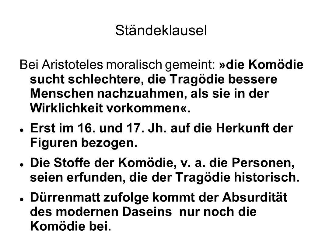 Ständeklausel Bei Aristoteles moralisch gemeint: »die Komödie sucht schlechtere, die Tragödie bessere Menschen nachzuahmen, als sie in der Wirklichkeit vorkommen«.