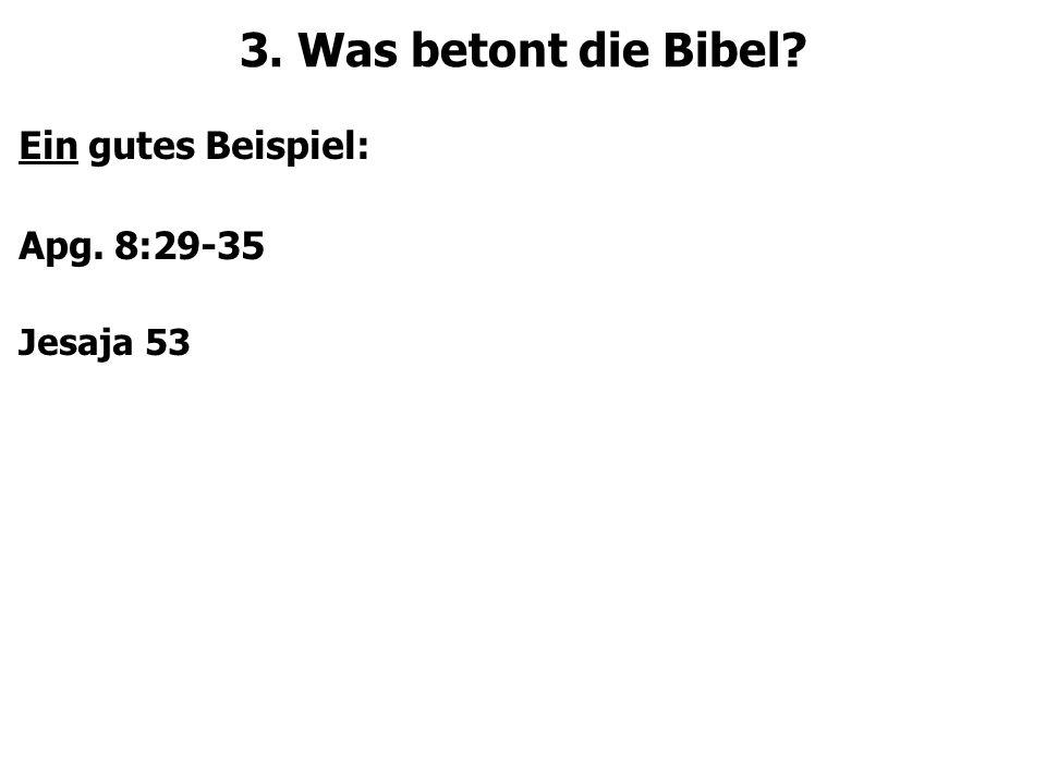 3. Was betont die Bibel? Ein gutes Beispiel: Apg. 8:29-35 Jesaja 53