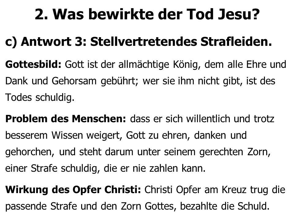 2. Was bewirkte der Tod Jesu. c) Antwort 3: Stellvertretendes Strafleiden.