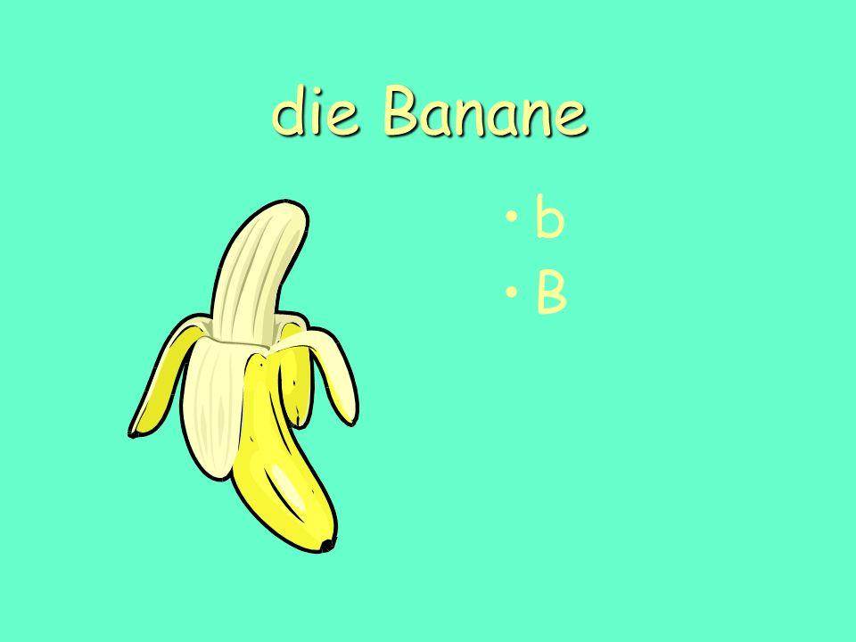 die Banane b B