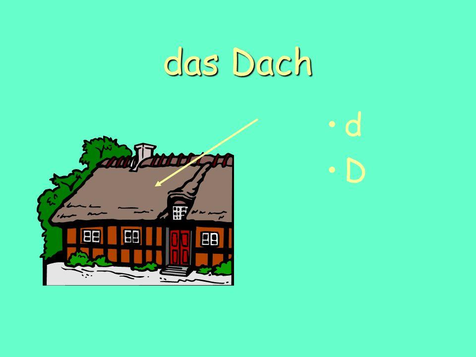 das Dach d D
