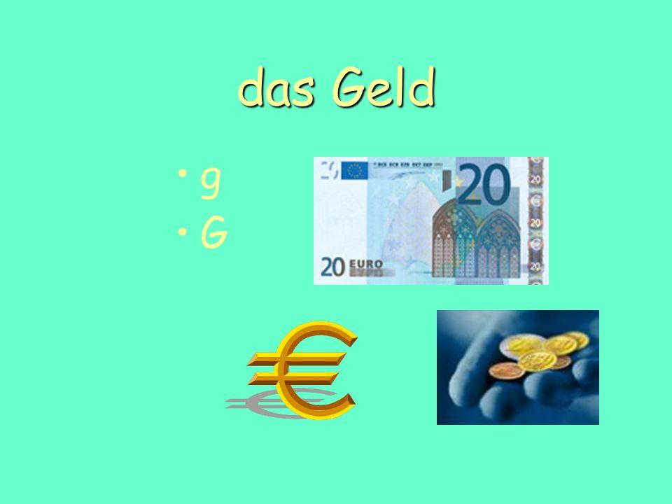 das Geld g G