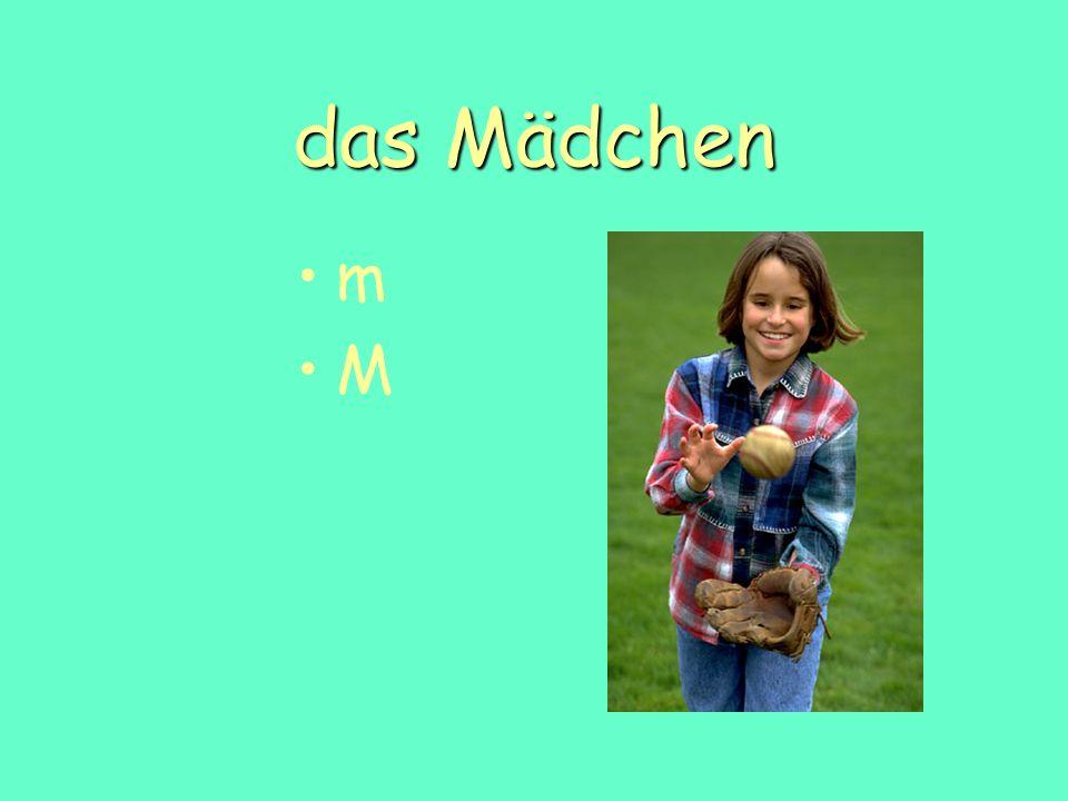das Mädchen m M