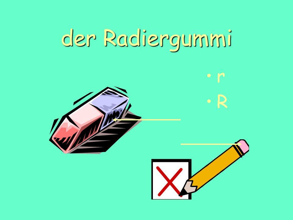 der Radiergummi r R