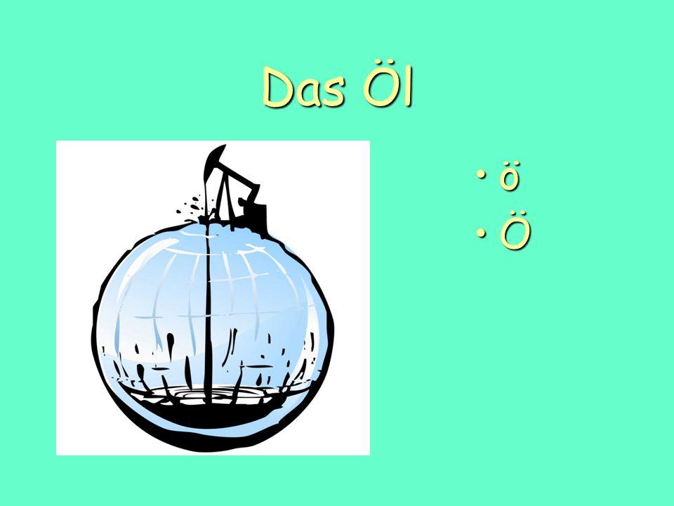 Das Öl ö Ö