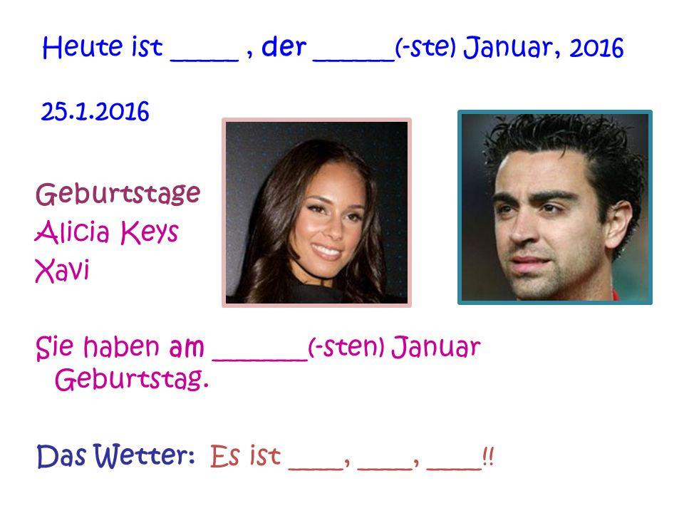 Geburtstage Alicia Keys Xavi Sie haben am _______(-sten) Januar Geburtstag.