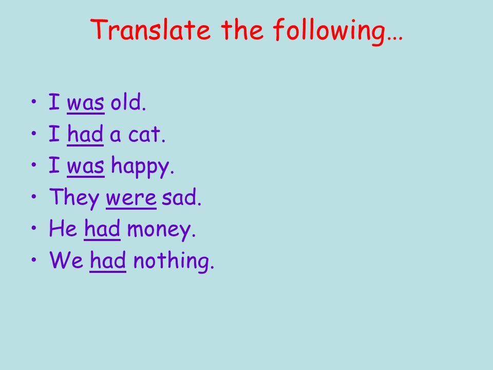 Translate the following… I was old.I had a cat. I was happy.