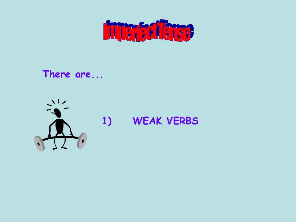 There are... 1) WEAK VERBS