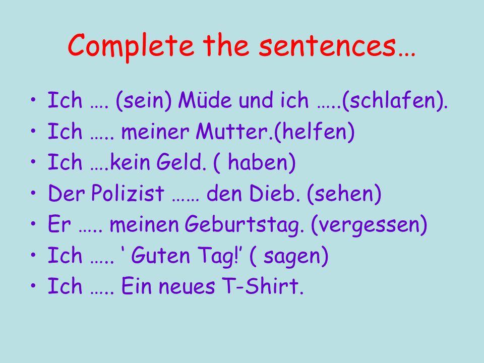 Complete the sentences… Ich …. (sein) Müde und ich …..(schlafen).