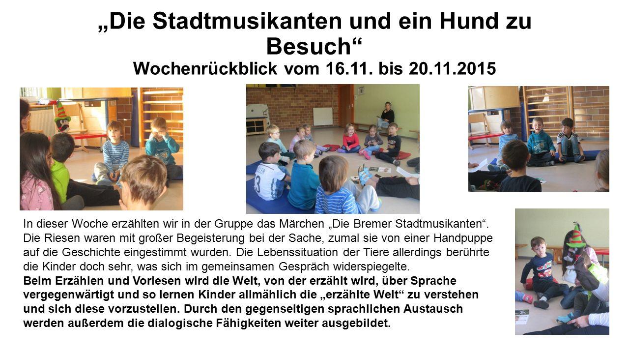 """""""Die Stadtmusikanten und ein Hund zu Besuch"""" Wochenrückblick vom 16.11. bis 20.11.2015 In dieser Woche erzählten wir in der Gruppe das Märchen """"Die Br"""