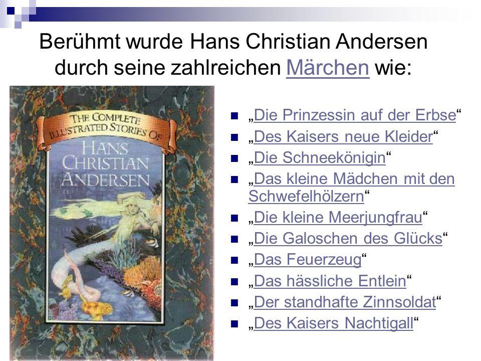 """Berühmt wurde Hans Christian Andersen durch seine zahlreichen Märchen wie:Märchen """"Die Prinzessin auf der Erbse""""Die Prinzessin auf der Erbse """"Des Kais"""