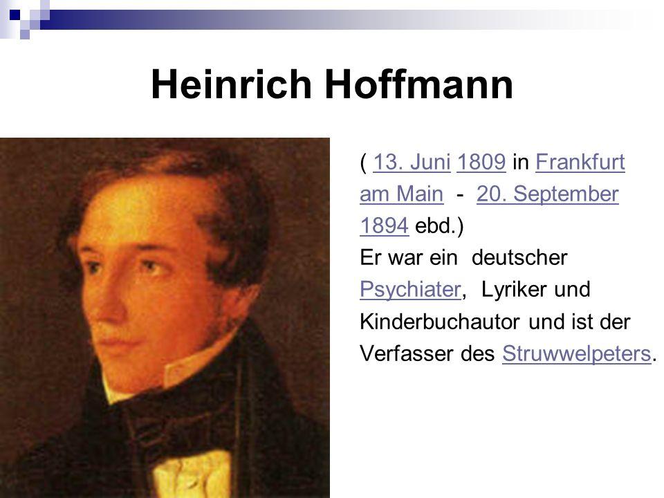 Heinrich Hoffmann ( 13. Juni 1809 in Frankfurt13. Juni1809Frankfurt am Mainam Main - 20. September20. September 18941894 ebd.) Er war ein deutscher Ps