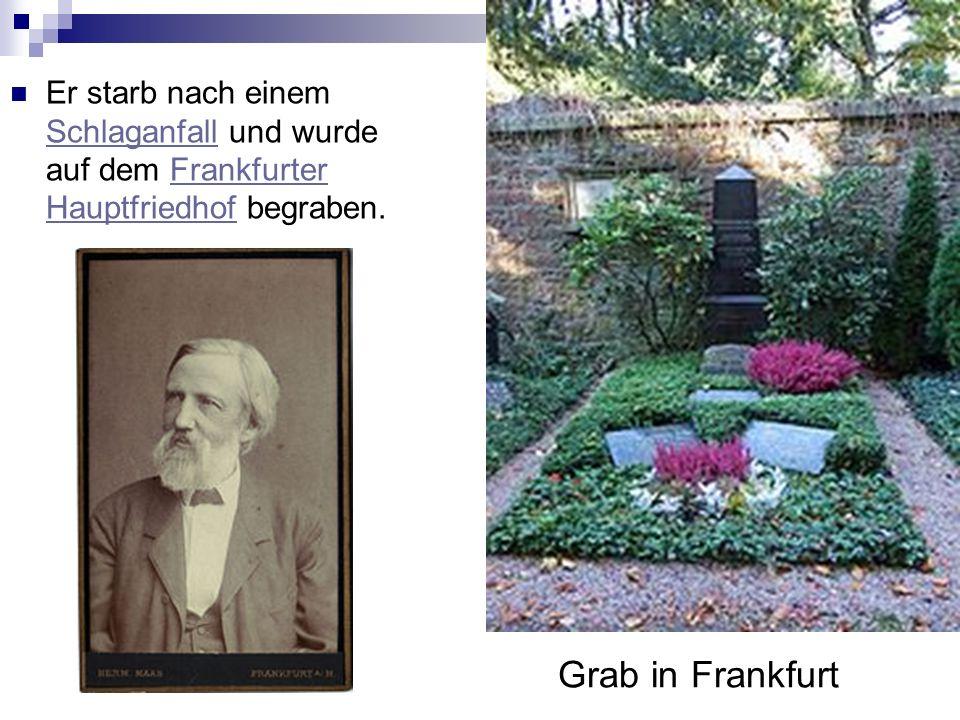 Grab in Frankfurt Er starb nach einem Schlaganfall und wurde auf dem Frankfurter Hauptfriedhof begraben.