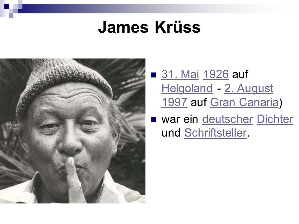 James Krüss 31. Mai 1926 auf Helgoland - 2. August 1997 auf Gran Canaria) 31. Mai1926 Helgoland2. August 1997Gran Canaria war ein deutscher Dichter un
