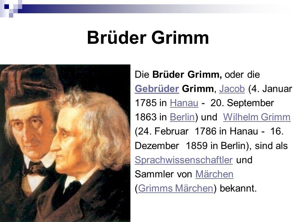Brüder Grimm Die Brüder Grimm, oder die GebrüderGebrüder Grimm, Jacob (4. JanuarJacob 1785 in Hanau - 20. SeptemberHanau 1863 in Berlin) und Wilhelm G